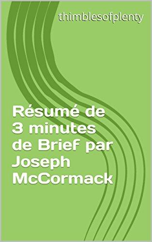 Résumé de 3 minutes de Brief par Joseph McCormack (thimblesofplenty 3 Minute Business Book Summary t. 1) (French Edition)