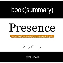 Presence: Bringing Your Boldest Self to Your Biggest Challenges, by Amy Cuddy - Book Summary