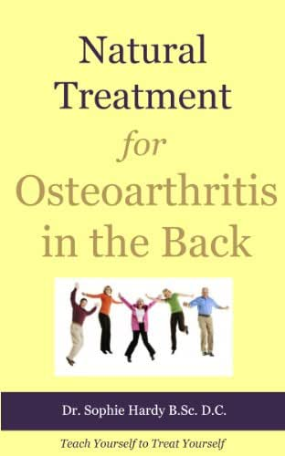 Natural Treatment for Osteoarthritis in the Back (Teach Yourself to Treat Yourself for Back Osteoarthritis Book 1)