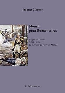Mourir pour Buenos Aires : Jacques de Liniers, 1753-1810, le chevalier du Nouveau Monde, Marzac, Jacques