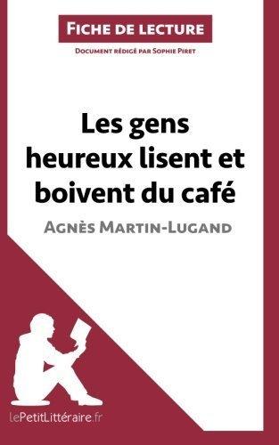 Les Gens Heureux Lisent Et Boivent Du Caf? D'Agn?s Martin-Lugand Fiche De Lecture: R?sum? Complet Et Analyse D?taill?e De L'oeuvre French Edition By Sophie Piret 2015-11-06