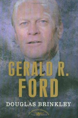 Gerald R. Ford (The American Presidents Series: The 38th President, 1974-1977) (Of Dayton America Bank Ohio)