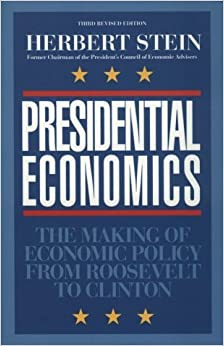 Book Presidential Economics: The Making of Economic Policy From Roosevelt to Clinton [1994] (Author) Herbert Stein