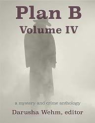 Plan B - Volume IV: a mystery and crime anthology (Plan B Anthologies Book 4)