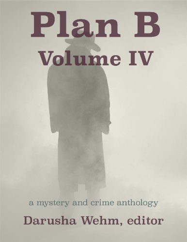 Plan B - Volume IV: a mystery and crime anthology (Plan B Anthologies Book 4)