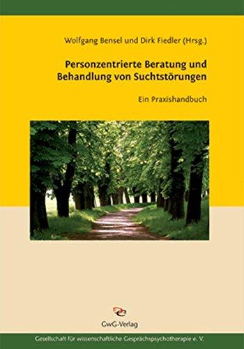 Personzentrierte Beratung und Behandlung von Suchtstörungen. Ein Praxisbuch