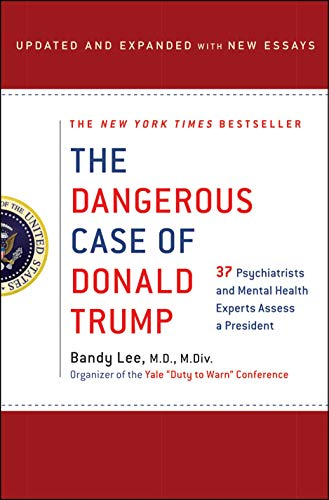 Book cover from The Dangerous Case of Donald Trump: 37 Psychiatrists and Mental Health Experts Assess a President - Updated and Expanded with New Essays by Bandy X. Lee