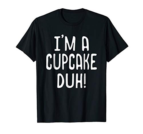 I'm a cupcake Duh Costume shirt - Funny Halloween Shirts