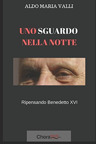 Uno sguardo nella notte: Ripensando Benedetto XVI (Italian Edition)