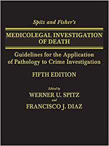 Spitz And Fisher S Medicolegal Investigation Of Death Guidelines For The Application Of Pathology To Crime Investigation 9780398075446 Medicine Health Science Books Amazon Com