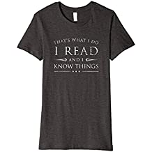 I Read and I Know Things Shirt, Funny Sarcastic Reading GIft
