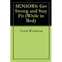 SENIORS: Get Strong and Stay Fit (While in Bed)