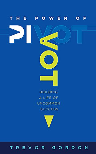 Download The Power of Pivot: Building a Life of Uncommon Success ebook