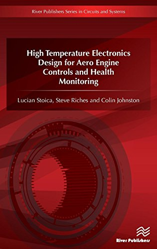 High Temperature Electronics Design for Aero Engine Controls and Health Monitoring (River Publishers Series in Circuits