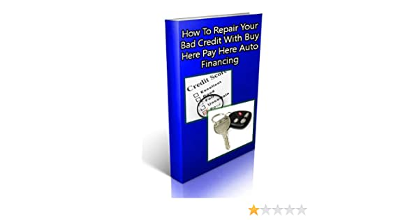 How To Repair Your Bad Credit With Buy Here Pay Here Auto Financing