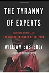 The Tyranny of Experts: Economists, Dictators, and the Forgotten Rights of the Poor by William Easterly (2014-03-04) Hardcover