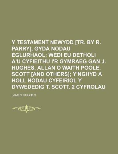 Y Testament Newydd [tr. by R. Parry], gyda nodau eglurhaol;  wedi eu detholi a'u cyfieithu i'r Gymraeg gan J. Hughes. Al