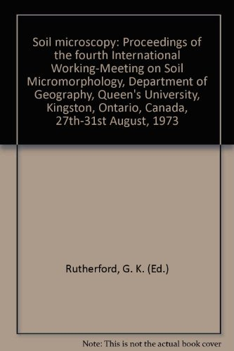 (Soil microscopy: Proceedings of the fourth International Working-Meeting on Soil Micromorphology, Department of Geography, Queen's University, Kingston, Ontario, Canada, 27th-31st August, 1973)