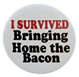 "A&T Designs Unisex - I Survived Bringing Home the Bacon 1.25"" Pinback Button Pin"