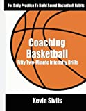 img - for Coaching Basketball: 50 Two Minute Intensity Drills for Daily Basketball Practice to Build Sound Basketball Habits book / textbook / text book