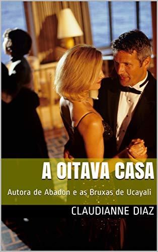A Oitava Casa: Autora de Abadon e as Bruxas de Ucayali por [Diaz, Claudianne]