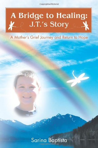 A Bridge to Healing: J.T.'s Story: A Mother's Grief Journey and Return to Hope pdf epub