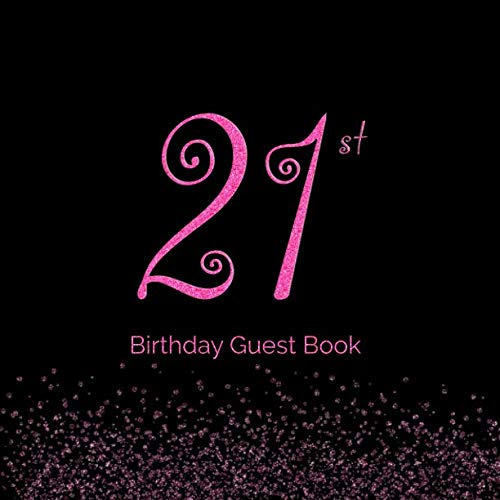 21st Birthday Guest Book: 21st - Twenty First  Hand Drawn Designs Blingy Pink and Black Keepsake Memento Gift Book Signing in Autograph For Family ... Write In  Messages -