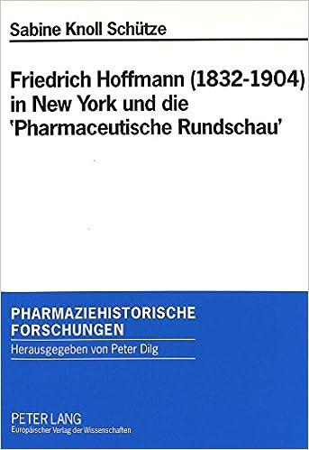 Kostenloser Download von eBooks als PDF Friedrich Hoffmann (1832-1904) in New York und die 'Pharmaceutische Rundschau': Ein Beitrag zu den deutsch-amerikanischen Beziehungen in der Pharmazie ... Forschungen) (German Edition) by Sabine Knoll Schütze DJVU