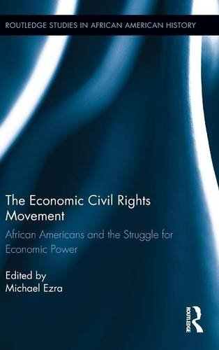 Search : The Economic Civil Rights Movement: African Americans and the Struggle for Economic Power (Routledge Studies in African American History)