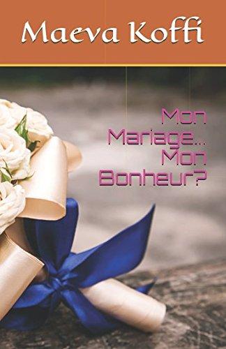 Mon Mariage...Mon Bonheur? (French Edition)