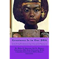 Greatness Is in Our DNA: From Being Worshipped Like Gods to Victims of Post Traumatic Slave Syndrome, Volume I