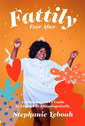 Book Cover: Fattily Ever After: A Black Fat Girl's Guide to Living Life Unapologetically