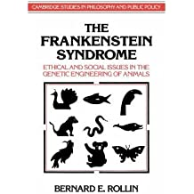 [(The Frankenstein Syndrome: Ethical and Social Issues in the Genetic Engineering of Animals)] [Author: Bernard E. Rollin] published on (March, 2003)
