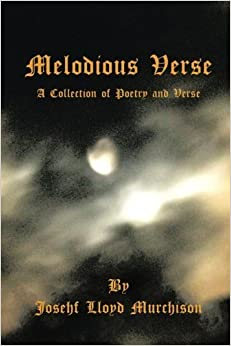 Book Melodious Verse: A Collection of Poetry and Verse by Josehf Lloyd Murchison (2014-11-05)