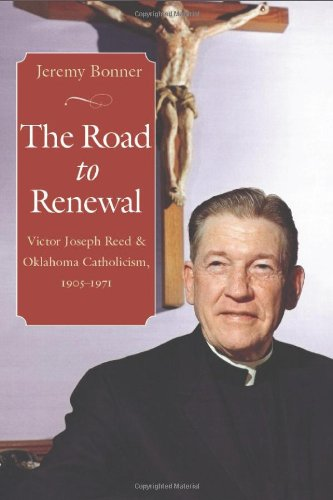 (The Road to Renewal: Victor Joseph Reed and Oklahoma Catholicism, 1905-1971)