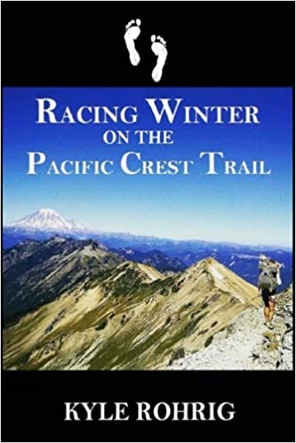 Racing Winter on the Pacific Crest Trail: Kyle S Rohrig