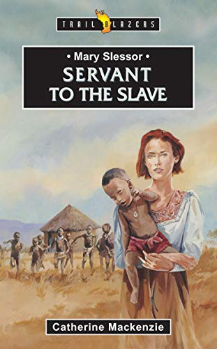 Mary Slessor: Servant to the Slave (Trail Blazers)