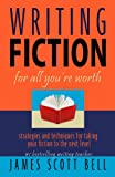 Writing Fiction for All You're Worth, James Scott Bell, 0910355061