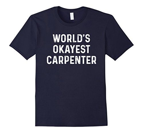 Mens World's Okayest Carpenter T-Shirt Small (Carpenter Mens T-shirt)
