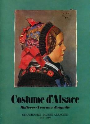 [COSTUME D'ALSACE - MATIÈRES TRAVAUX D'AIGUILLE] (Costume Alsacien)