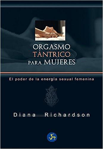 Orgasmo Tántrico Para Mujeres. El Poder De La Energía Sexual Femenina por José Real Gutiérrez