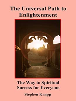 The Universal Path to Enlightenment: The Way to Spiritual Success for Everyone (English Edition) de [Knapp, Stephen]