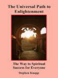 The Universal Path to Enlightenment: The Way to Spiritual Success for Everyone