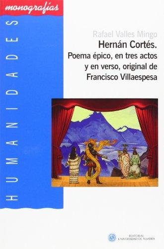 Hernán Cortés Poema épico En Tres Actos Y En Verso