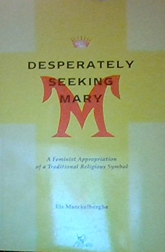Desperately Seeking Mary A Feminist Appropriation of a Traditional Religious Symbol E Maeckelberghe Author