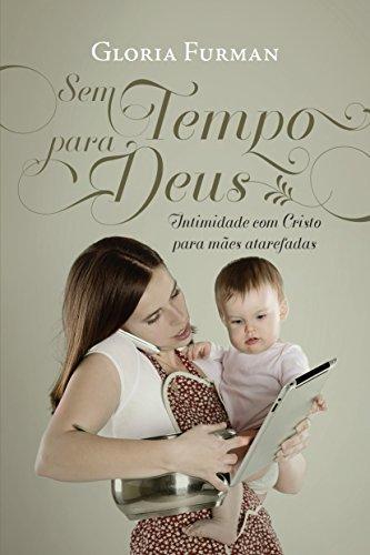 Sem Tempo para Deus: Intimidade com Cristo para mães atarefadas