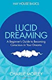 Lucid Dreaming: A Beginner's Guide to Becoming Conscious inYour Dreams