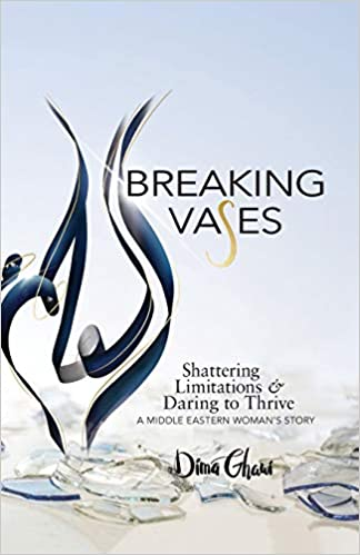 Breaking Vases: Shattering Limitations & Daring to Thrive: A Middle Eastern Woman's Story