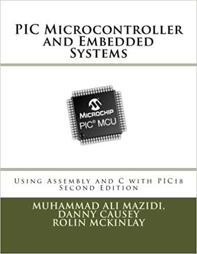 PIC Microcontroller and Embedded Systems: Using Assembly and C for