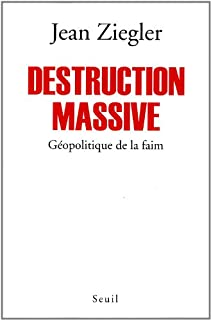 Destruction massive : géopolitique de la faim, Ziegler, Jean
